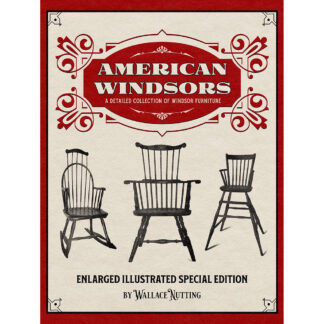 American Windsors: A Detailed Collection of Windsor Furniture - Enlarged Illustrated Special Edition