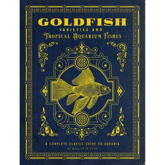 Goldfish Varieties and Tropical Aquarium Fishes: A Classic Illustrated Guide to Aquaria