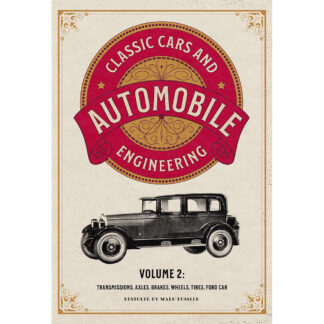 Classic Cars and Automobile Engineering Volume 2: Transmissions, Axles, Brakes, Wheels, Tires, Ford Car