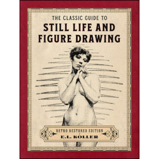 The Classic Guide to Still Life and Figure Drawing: Retro Restored Edition