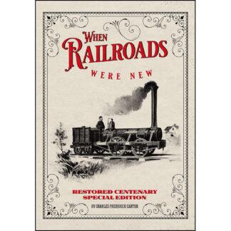 When Railroads Were New: Restored Centenary Special Edition