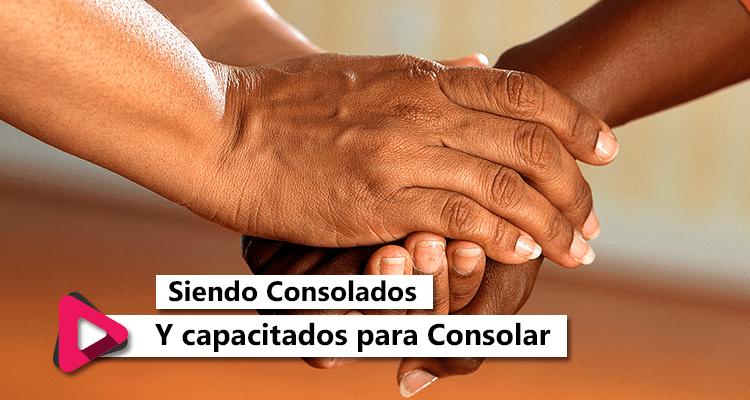 Siendo Consolados y capacitados para Consolar