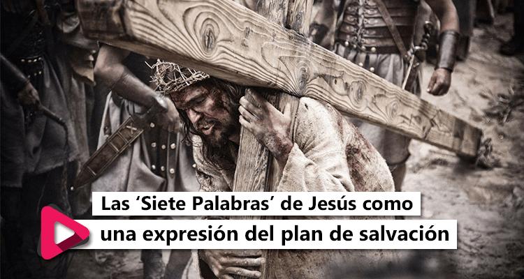 Las siete palabras de je´sus como una expresión del plan de salvación - Radio Crsitiana