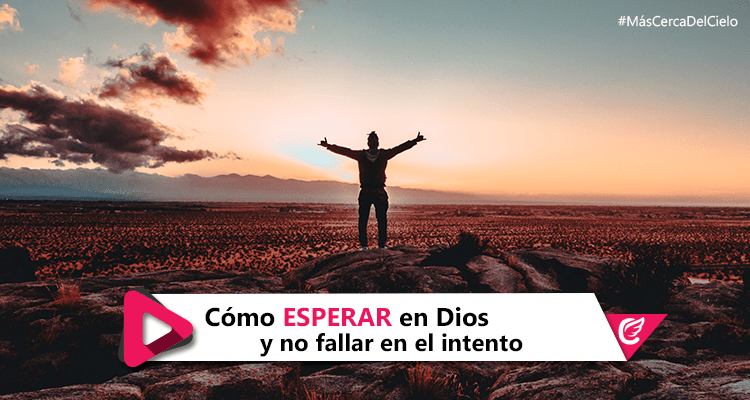 ¿Cómo esperar en Dios y no fallar en el intento? #MásCErcaDelCielo #RadioCristiana
