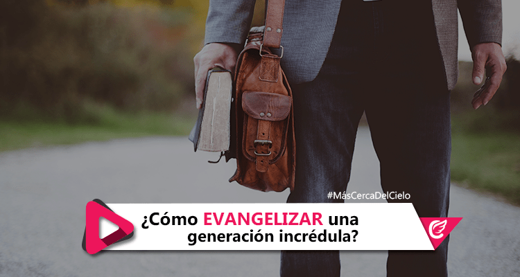 ¿Cómo evangelizar una generación incrédula? #cRadio #MásCercaDelCielo
