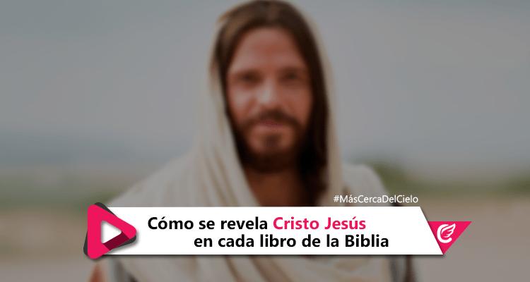 Cómo se revela Cristo Jesús en cada libro de la Biblia