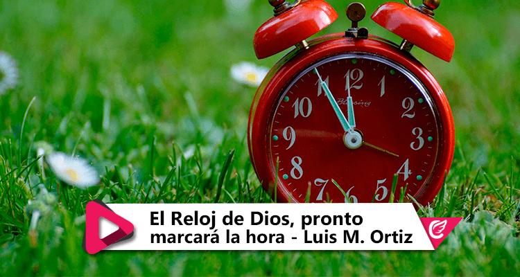 El Reloj de Dios, pronto marcará la hora - Luis M. Ortiz #CelestialStereo #RadioCristiana