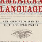 An American Language: The History of Spanish in the United States