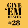 Give 'em Heaven Podcast #28
