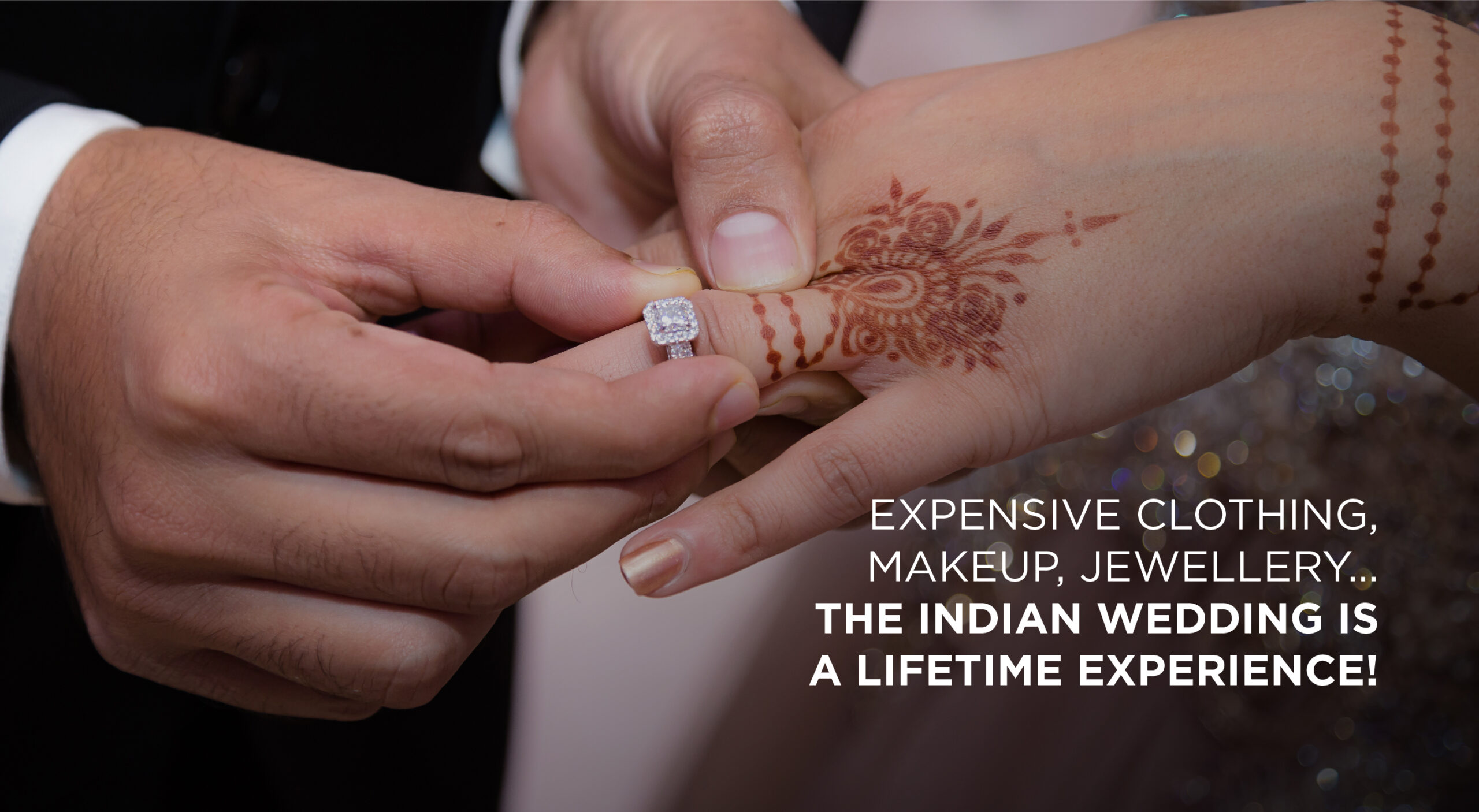 Expensive clothing, makeup, jewellery… the Indian wedding is a lifetime experience!
