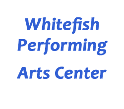 Whitefish Performing Arts Center