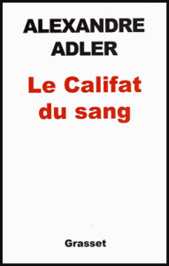 Le Califat du sang, de Alexandre Adler