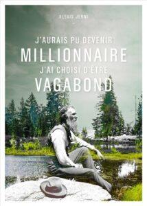 J'aurais pu devenir millionnaire, j'ai choisi d'être vagabond.