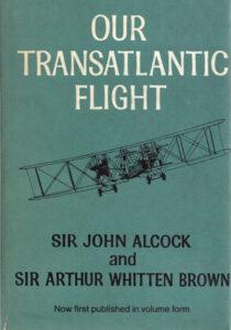 Notre vol transatlantique, par Sir John Alcock et Sir Arthur Whitten Brown