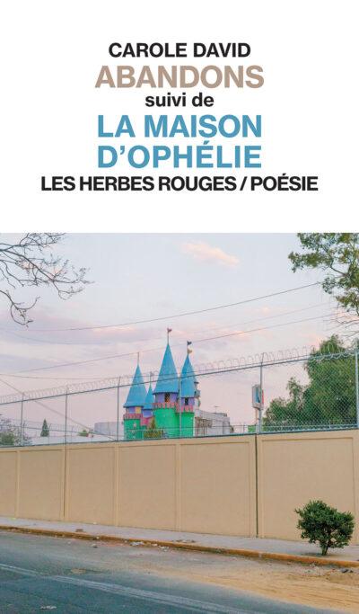 Carole David — Abandons suivi de La maison d'Ophélie