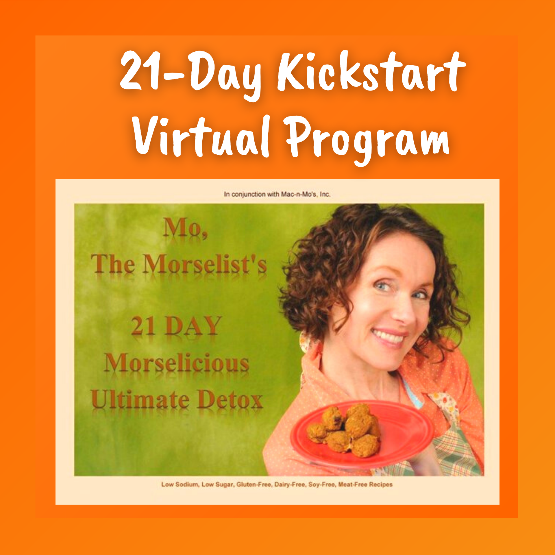 21-Day Kickstart Virtual Program. Mo holding a plate of her morsels on the cover of her 21 Day Morselicious Ultimate Detox cookbook.