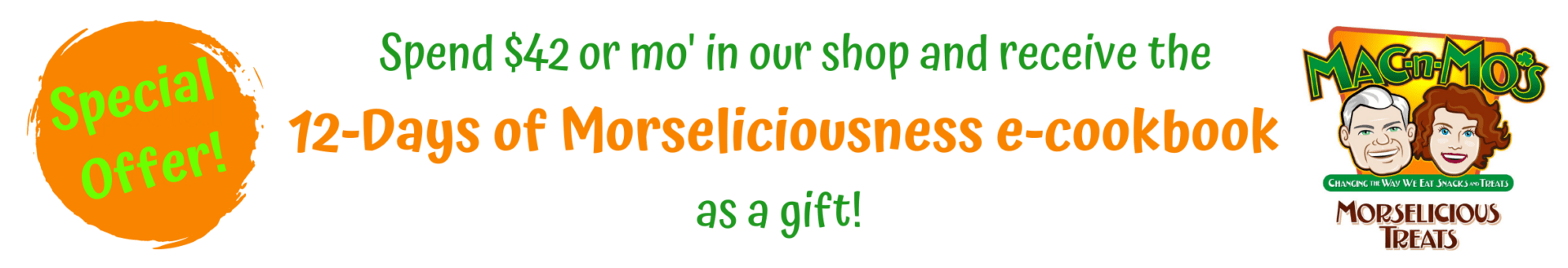Special offer: spend $42 or mo' in our shop and receive my 12-Days of Morseliciousness e-cookbook as a gift!