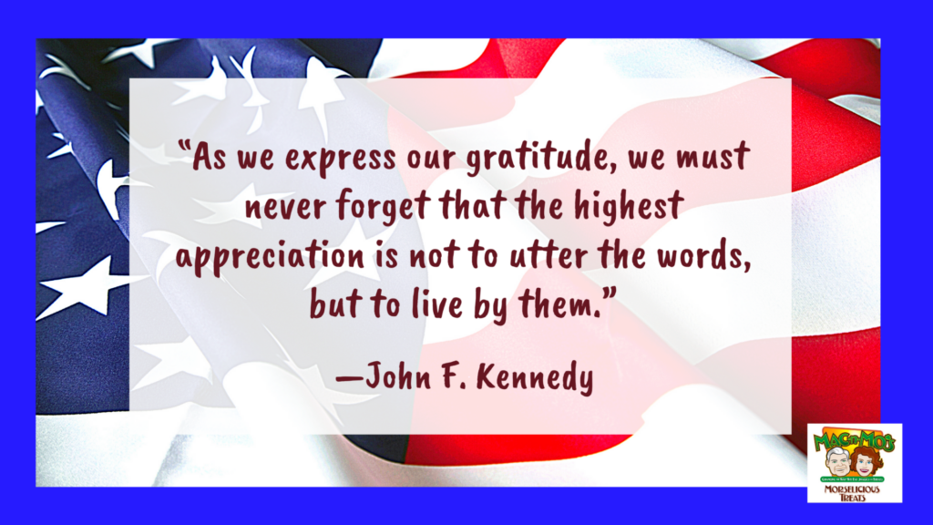 """Quote by John F Kennedy over an American Flag. Text reads """"As we express our gratitude, we must never forget that the highest appreciation is not to utter the words, but to live by them."""""""