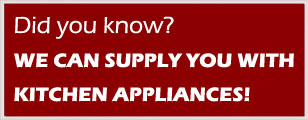 We can supply you with all the kitchen appliances