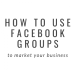 How to Use Facebook Groups to Market Your Business