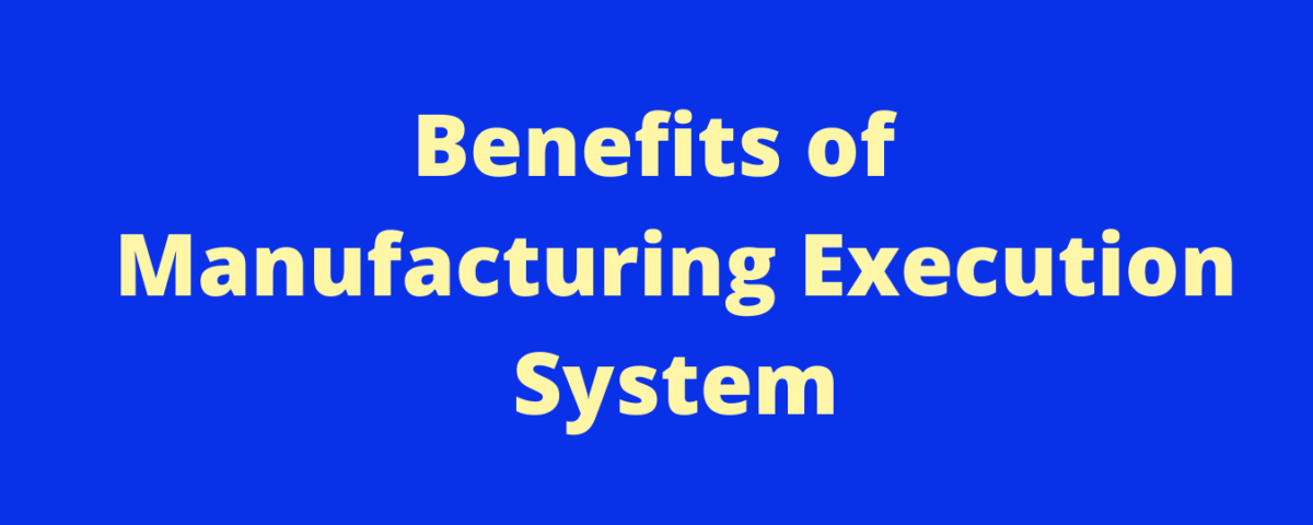 Benefits of MES (Manufacturing Execution System)