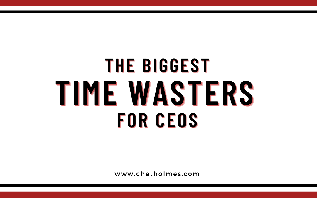 The Biggest Time Wasters for CEOs
