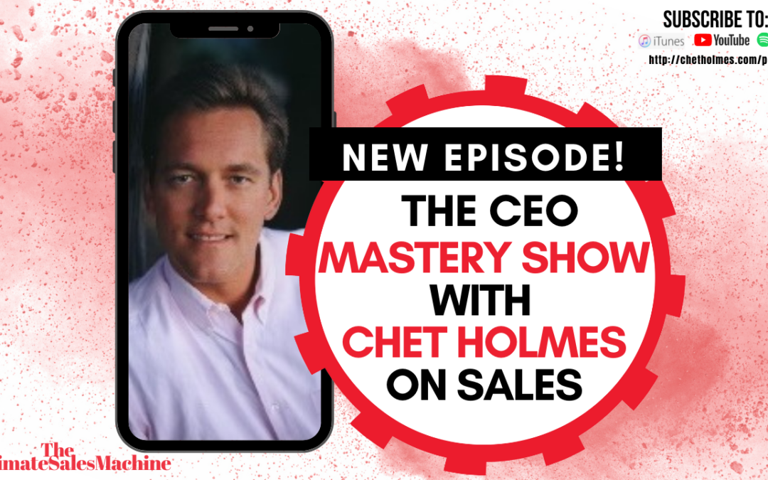 [PODCAST] Chet Holmes Sales Advice on The CEO Mastery Show