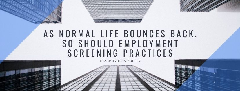 As Normal Life Bounces Back, So Should Employment Screening Practices