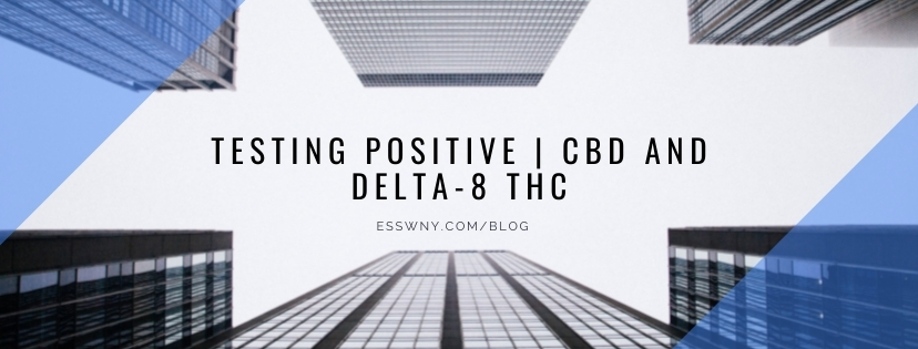 Testing Positive | CBD and Delta-8 THC