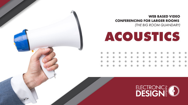 Web Based Video Conferencing for Larger Rooms (The Big Room Quandary): Acoustics