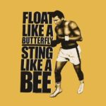 Float like a butterfly..Sting like a bee.