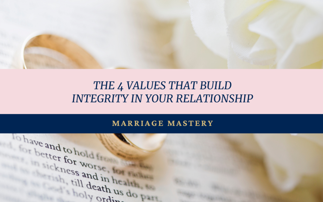 The 4 Values That Build Integrity in Your Relationship