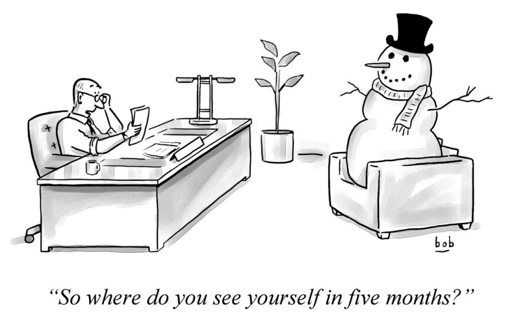 """Bob Eckstein's cartoon about the snowman job interview. The interviewer asks, """"So where do you see yourself in five months?"""""""