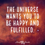 The Universe Wants You to be Happy & Fulfilled