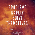 Problems Rarely Solve Themselves