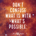Don't Confuse What Is with What's Possible
