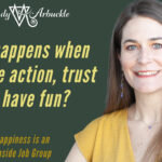 What happens when you take action, trust and have fun?