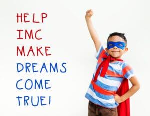 Help IMC make Dreams Come True!