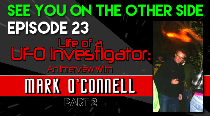 Life of a UFO Investigator: An Interview with Mark O'Connell - Part 2