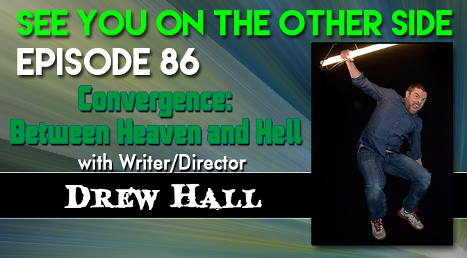Convergence: Between Heaven and Hell with Writer/Director Drew Hall
