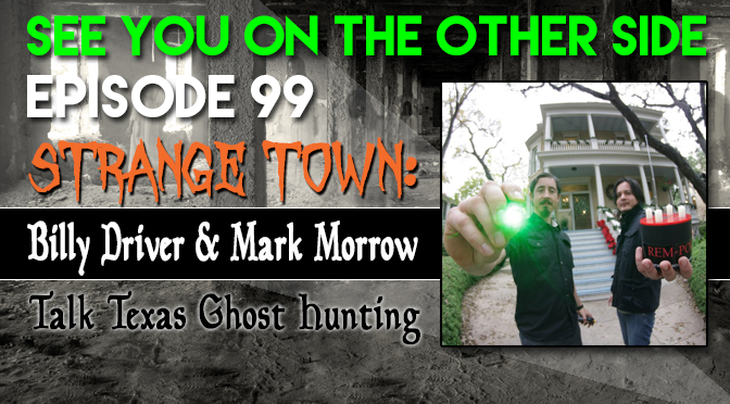 Strange Town: Billy Driver And Mark Morrow Talk Texas Ghost Hunting