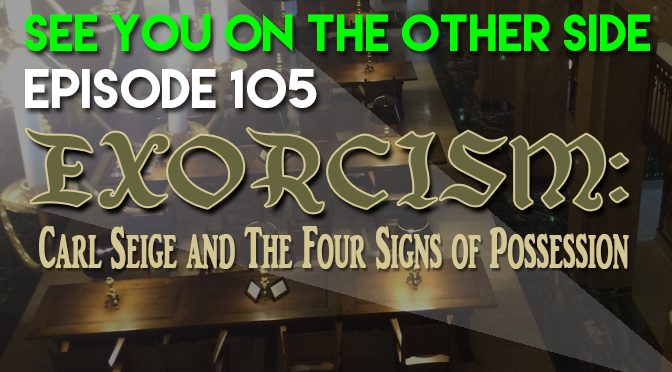 Exorcism: Carl Seige and The Four Signs of Possession