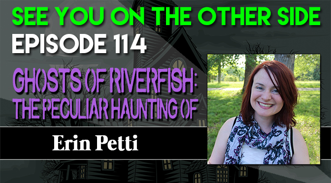 Ghosts of Riverfish: The Peculiar Haunting of Erin Petti