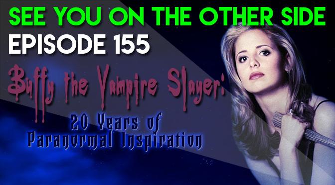155 - Buffy The Vampire Slayer: 20 Years of Paranormal Inspiration