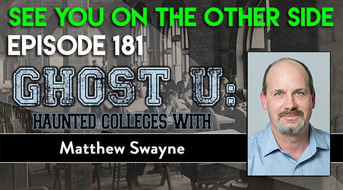 Ghost U: Haunted Colleges with Matthew Swayne
