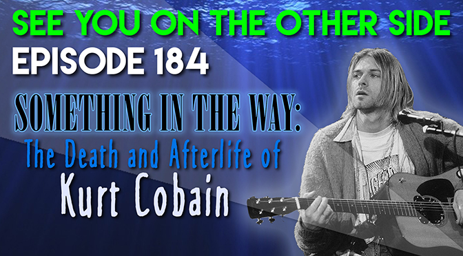 Something In The Way: The Death and Afterlife of Kurt Cobain