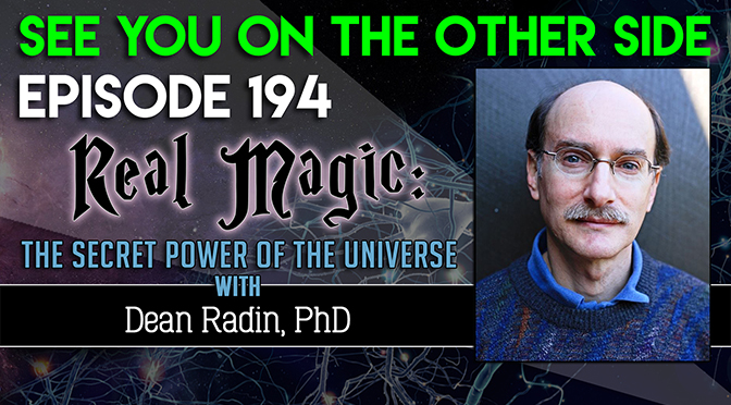 Real Magic: The Secret Power of the Universe with Dean Radin, PhD