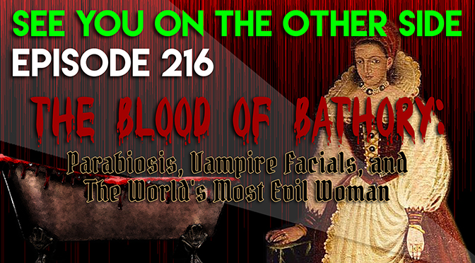 The Blood of Bathory: Parabiosis, Vampire Facials, and The World's Most Evil Woman