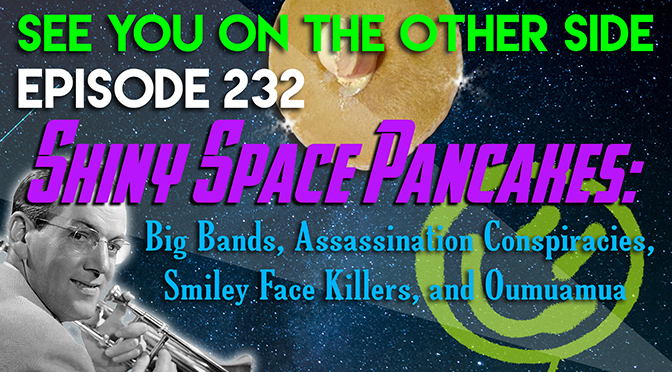 Shiny Space Pancakes: Big Bands, Assassination Conspiracies, Smiley Face Killers, and Oumuamua