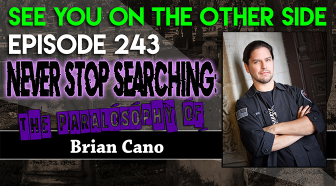Never Stop Searching: The Paralosophy of Brian Cano